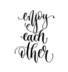enjoy each other - hand lettering inscription text vector image
