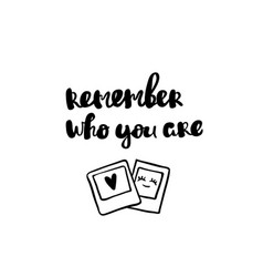 Remember who you are lettering hand drawn vector