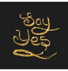 Say yes quote golden card Modern brush vector