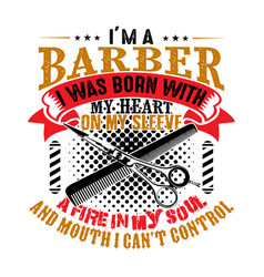 i m a barber i was born with my heart vector image
