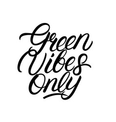 green vibes only hand written lettering quote vector image