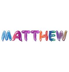 matthew name text balloons vector image