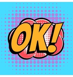 Ok comic book bubble text retro style vector image vector image