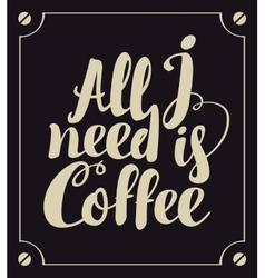 All i need is coffee vector image