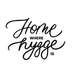 With home where hygge is text vector