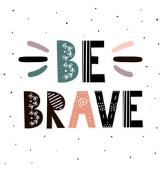 be brave print hand drawn inspirational quote vector image