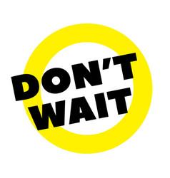 Do not wait stamp on white vector