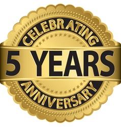 Celebrating 5 years anniversary golden label vector