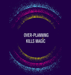over planning kills magic inspiring creative vector image