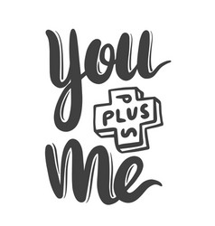 you plus me hand drawn lettering for happy vector image