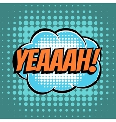 Yeaaah comic book bubble text retro style vector image