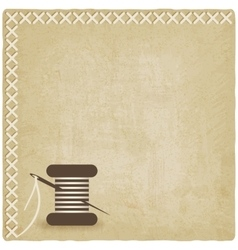 sewing old background with spool of thread and vector image vector image