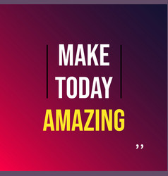 Make today amazing life quote with modern vector