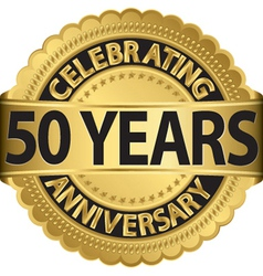 Celebrating 50 years anniversary golden label with vector image