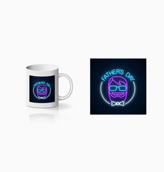 Neon greeting text to fathers day for cup design vector