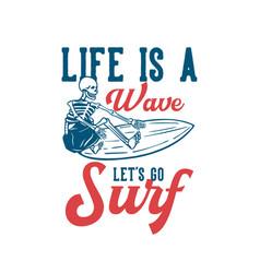 t shirt design life is a wave lets go surf vector image