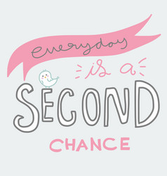 Everyday is a second chance word and cute bird vector