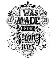 I was made for sunny days Inspirational quote Hand vector