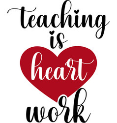 Teaching is heart work isolated on white vector