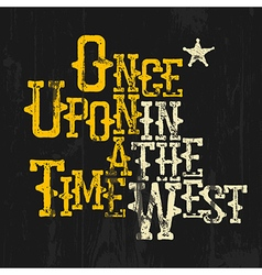 Once upon a time in the west Wild West Style vector image