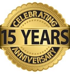 Celebrating 15 years anniversary golden label vector