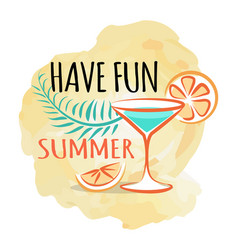 have fun summer poster with refreshing cocktail vector image