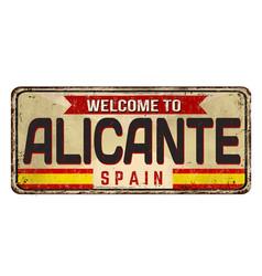 welcome to alicante vintage rusty metal sign vector image