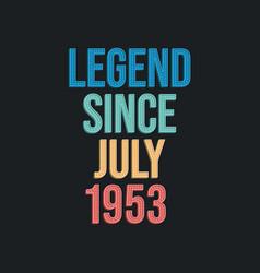 Legend since july 1953 - retro vintage birthday vector