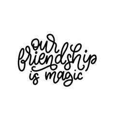 our friendship is magic hand lettering vector image