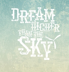 Dream higher than the sky Quote Typographical vector image