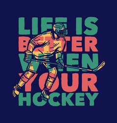 T-shirt design life is better when your hockey vector