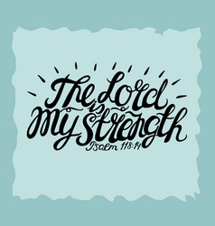 hand lettering the lord is my strength vector image vector image