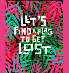 lets find a place to get lost vector image