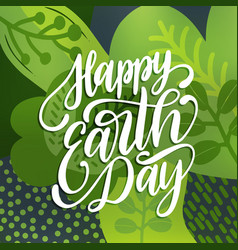 happy earth day handwritten phrase on decorative vector image