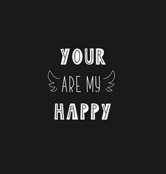Lettering phrase - your are my happy vector