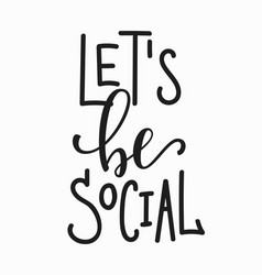 lets be social quote lettering vector image