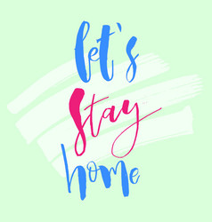 Lets stay home inspirational housewarming vector