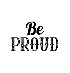Be proud lettering written in vintage patterned vector