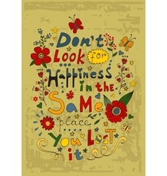 Don t look for happiness in same place you vector