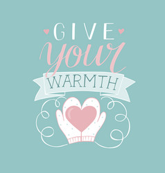 Hand lettering give your warm with mittens holding vector