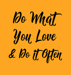 Quotes do what you love and do it often vector