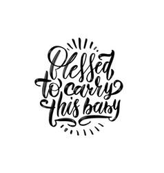 Blessed to carry this baby hand drawn quote black vector