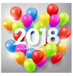 happy new year 2018 colorful balloons and firework vector image