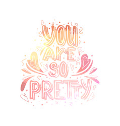 you are so pretty watercolor lettering with vector image