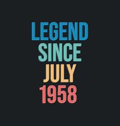 Legend since july 1958 - retro vintage birthday vector