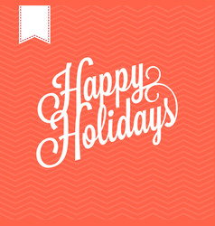 hand lettering text happy holidays vector image vector image