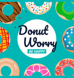 Donut worry be happy text with donuts set vector