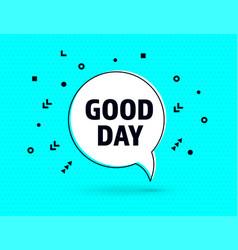Good day speech bubble banner pop art memphis vector
