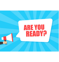 male hand holding megaphone with are you ready vector image