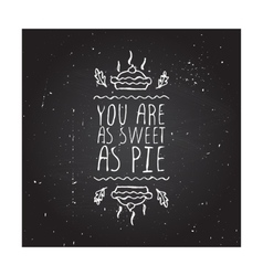 You are as sweet as pie - typographic element vector image